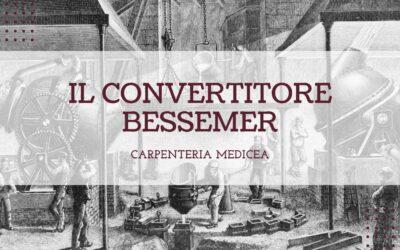 Storia e particolarità del convertitore Bessemer